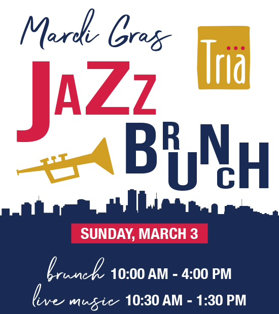 Join us for our Mardi Gras Jazz Brunch at Tria Restaurant!